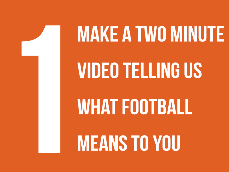 1. Make a 2 minute video telling us what football means to you