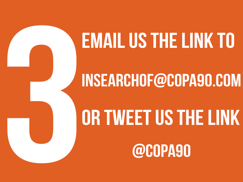 2. Email us the link to insearchof@copa90.com or tweet us the link @Copa90